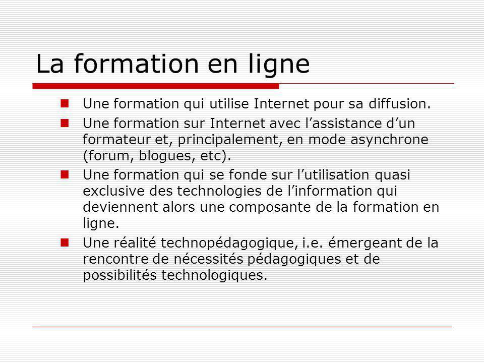 La formation en ligne Une formation qui utilise Internet pour sa diffusion.