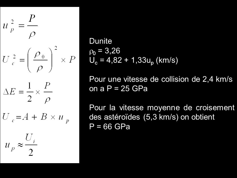 Dunite r0 = 3,26. Uc = 4,82 + 1,33up (km/s) Pour une vitesse de collision de 2,4 km/s on a P = 25 GPa.