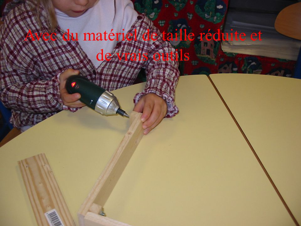 Avec du matériel de taille réduite et de vrais outils