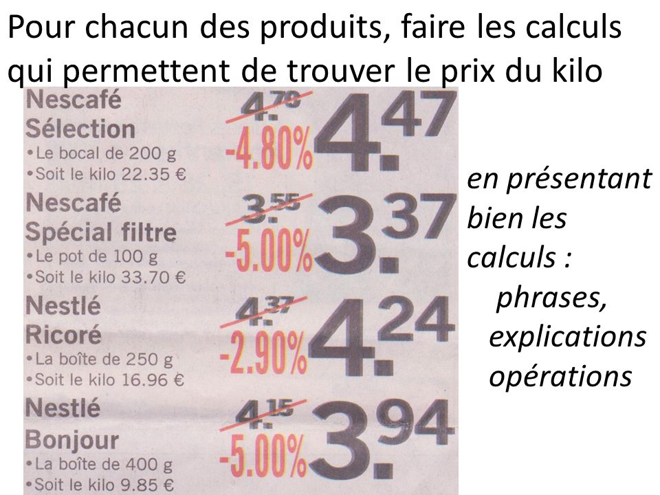 Pour chacun des produits, faire les calculs qui permettent de trouver le prix du kilo