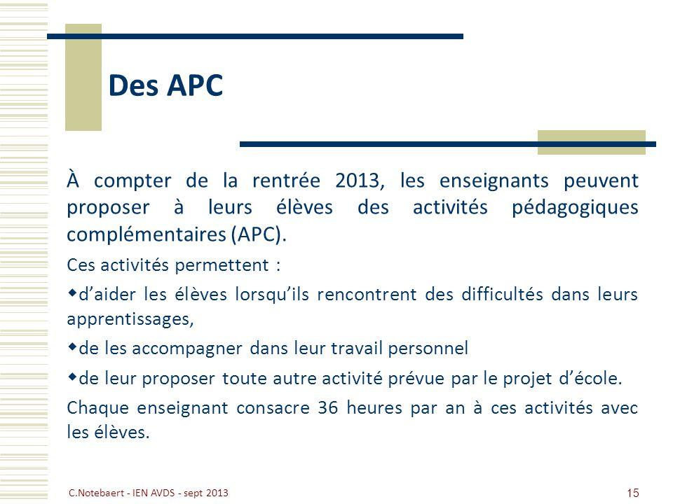 Des APC À compter de la rentrée 2013, les enseignants peuvent proposer à leurs élèves des activités pédagogiques complémentaires (APC).
