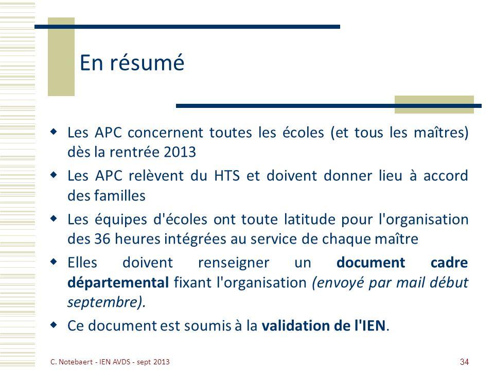En résumé Les APC concernent toutes les écoles (et tous les maîtres) dès la rentrée 2013.