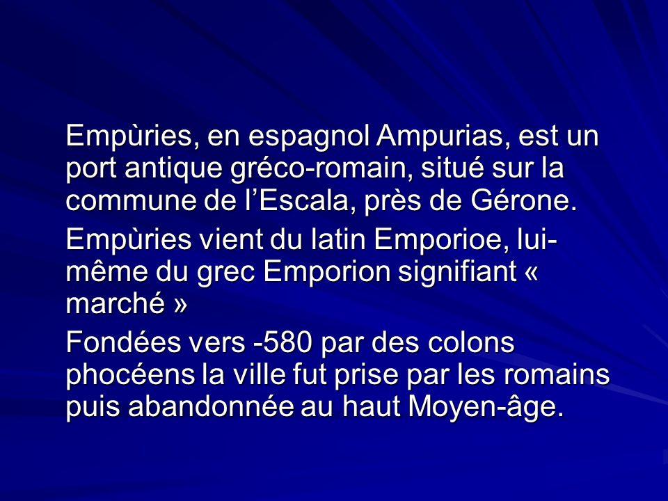 Empùries, en espagnol Ampurias, est un port antique gréco-romain, situé sur la commune de l'Escala, près de Gérone.