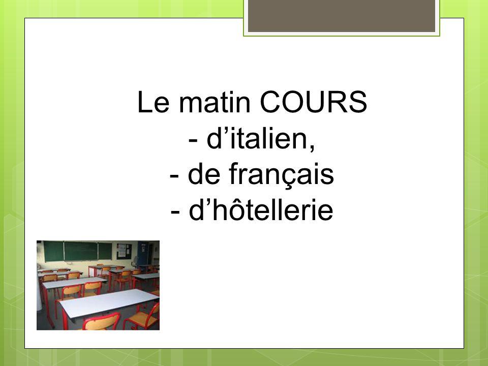 Le matin COURS - d'italien, - de français - d'hôtellerie