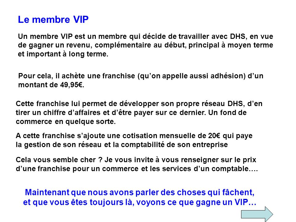 Le membre VIP Un membre VIP est un membre qui décide de travailler avec DHS, en vue.