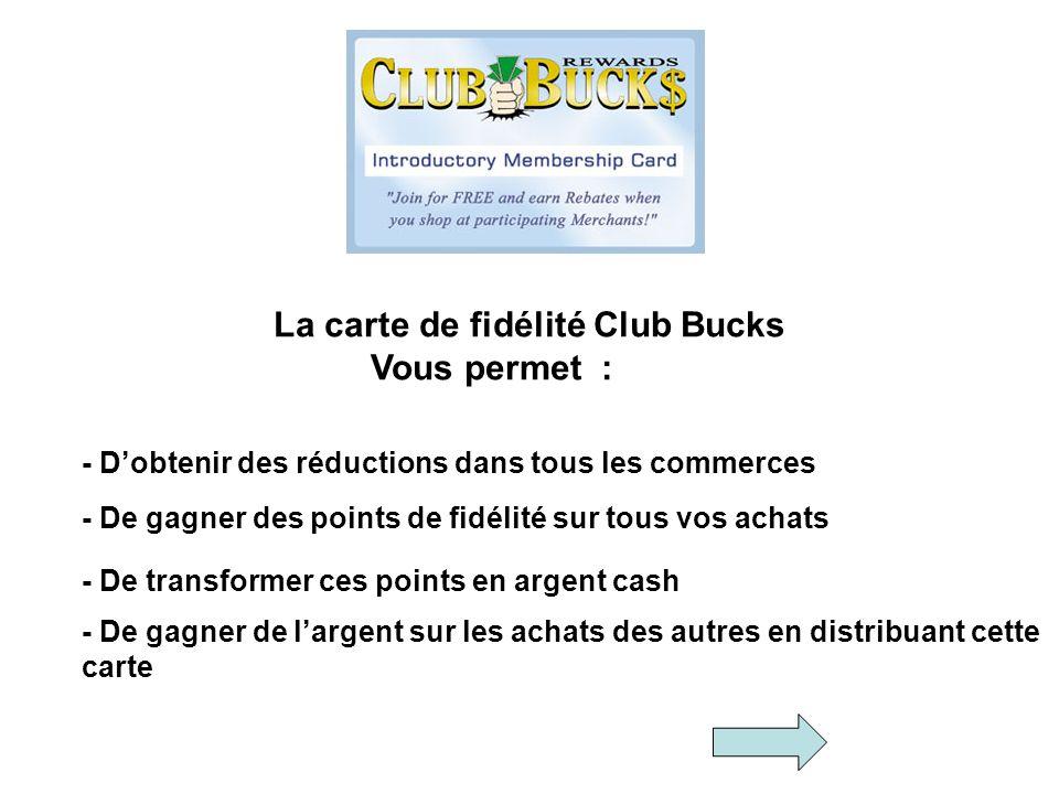 La carte de fidélité Club Bucks Vous permet :