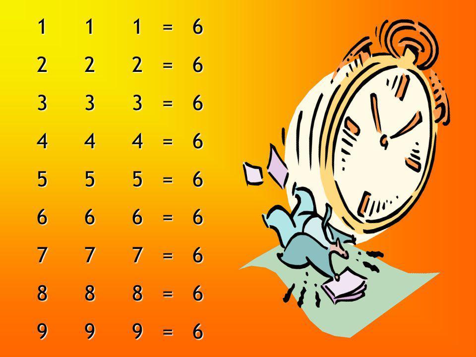 1 1 1 = 6 2 2 2 = 6. 3 3 3 = 6. 4 4 4 = 6. 5 5 5 = 6. 6 6 6 = 6. 7 7 7 = 6.