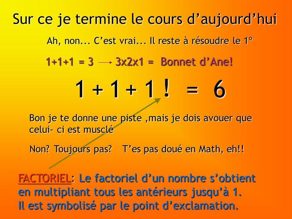 1 1 1 = 6 + + ! Sur ce je termine le cours d'aujourd'hui 1+1+1 = 3