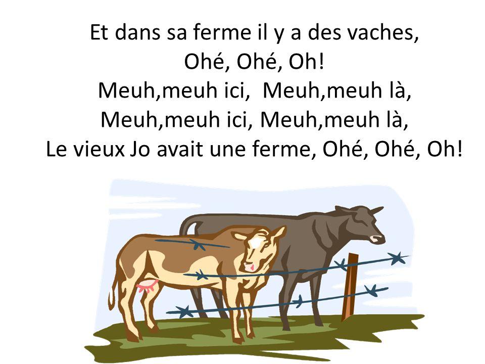 Et dans sa ferme il y a des vaches, Ohé, Ohé, Oh