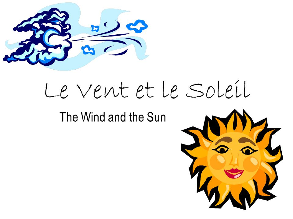 Le Vent et le Soleil The Wind and the Sun