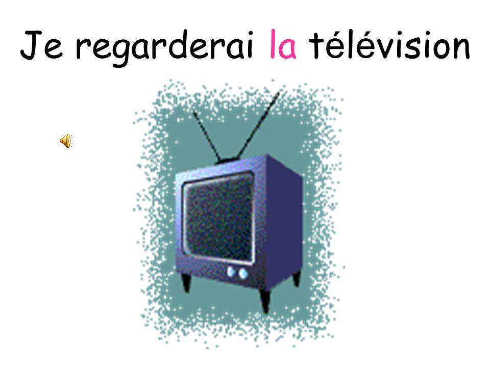 Je regarderai la télévision