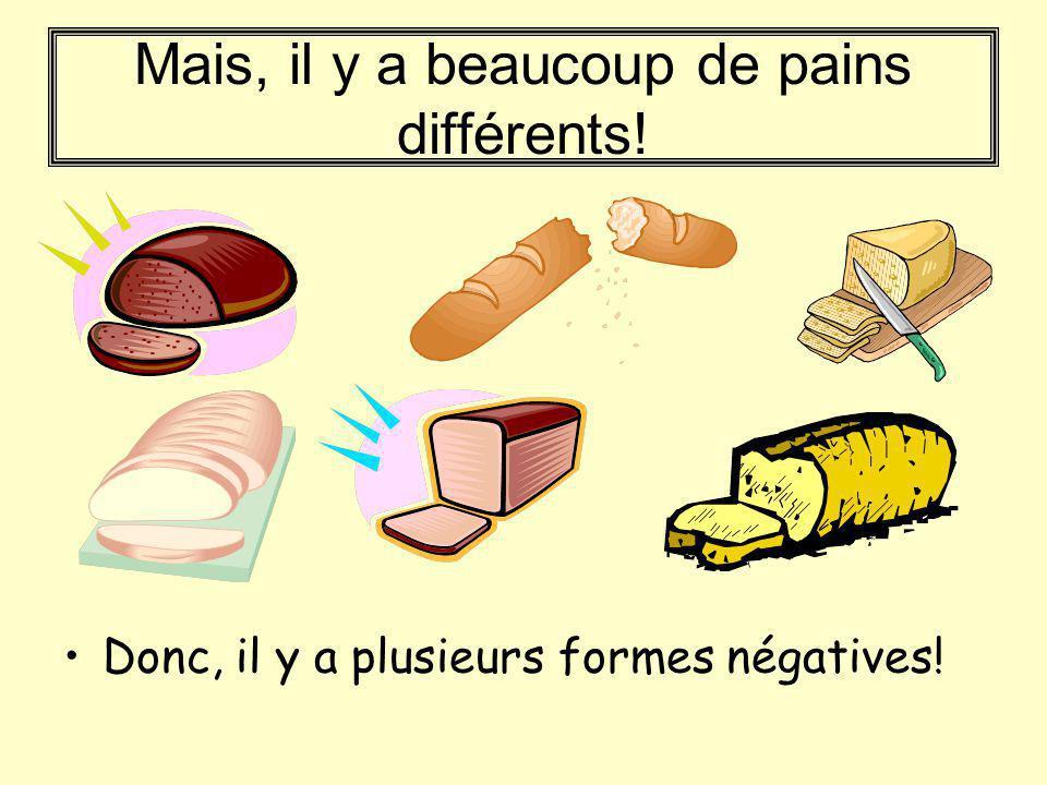 Mais, il y a beaucoup de pains différents!