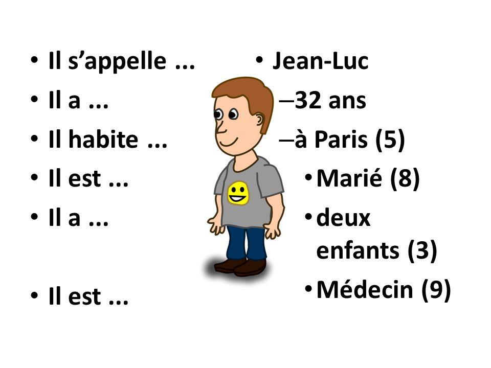 Il s'appelle ... Il a ... Il habite ... Il est ... Jean-Luc. 32 ans. à Paris (5) Marié (8) deux enfants (3)