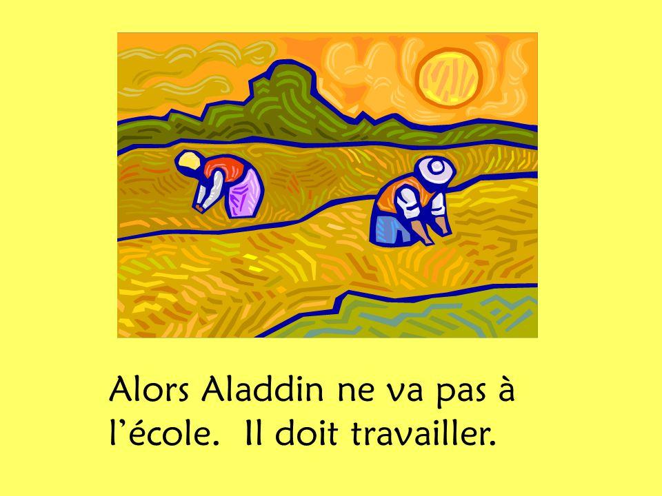 Alors Aladdin ne va pas à l'école. Il doit travailler.