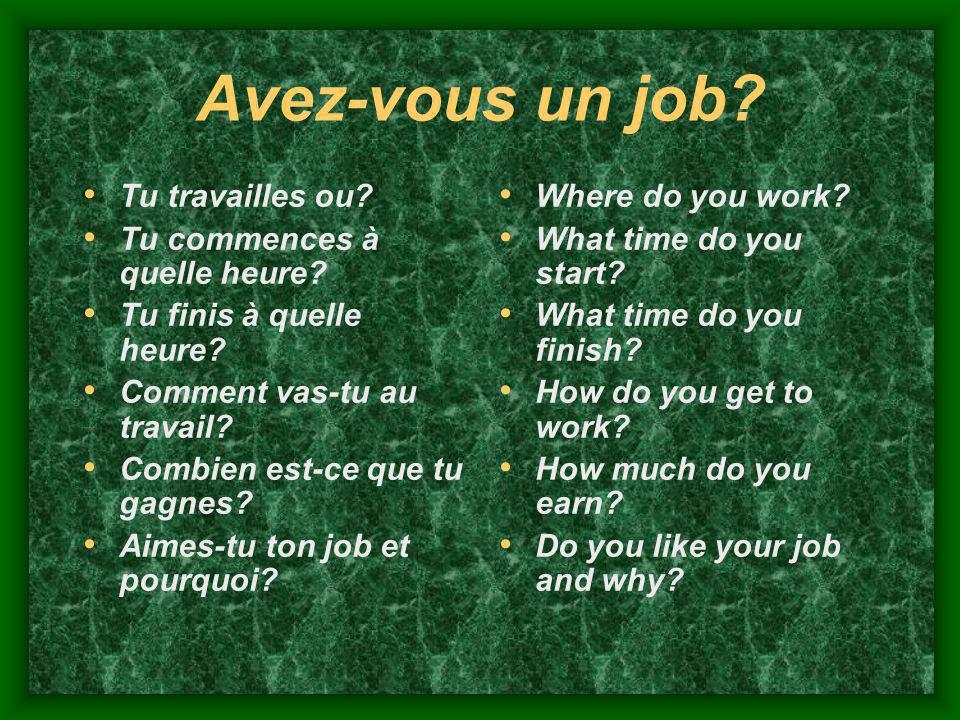 Avez-vous un job Tu travailles ou Tu commences à quelle heure