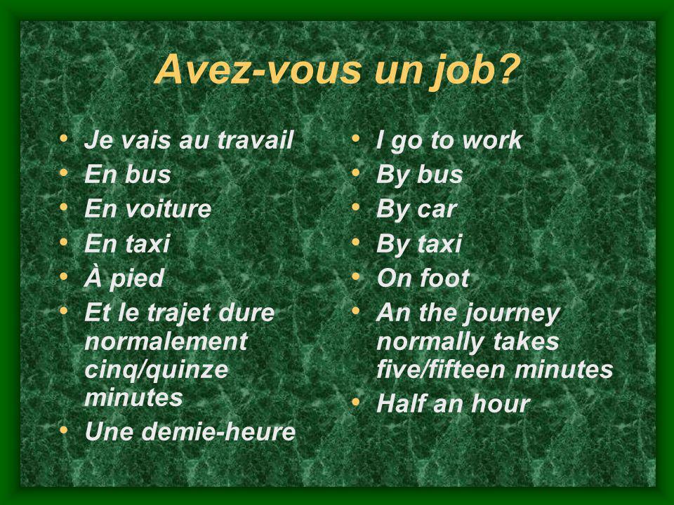Avez-vous un job Je vais au travail En bus En voiture En taxi À pied