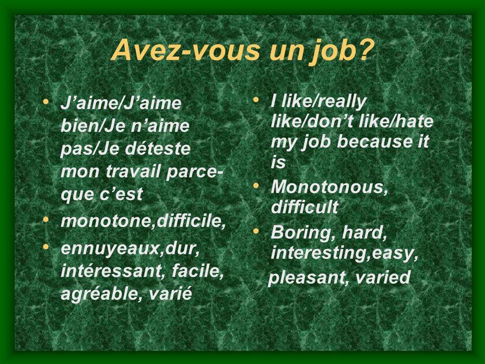 Avez-vous un job J'aime/J'aime bien/Je n'aime pas/Je déteste mon travail parce-que c'est. monotone,difficile,