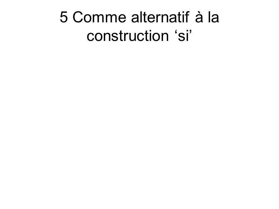 5 Comme alternatif à la construction 'si'