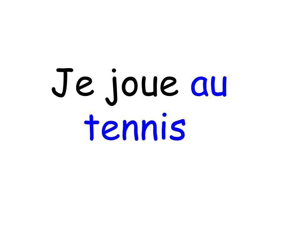 Je joue au tennis