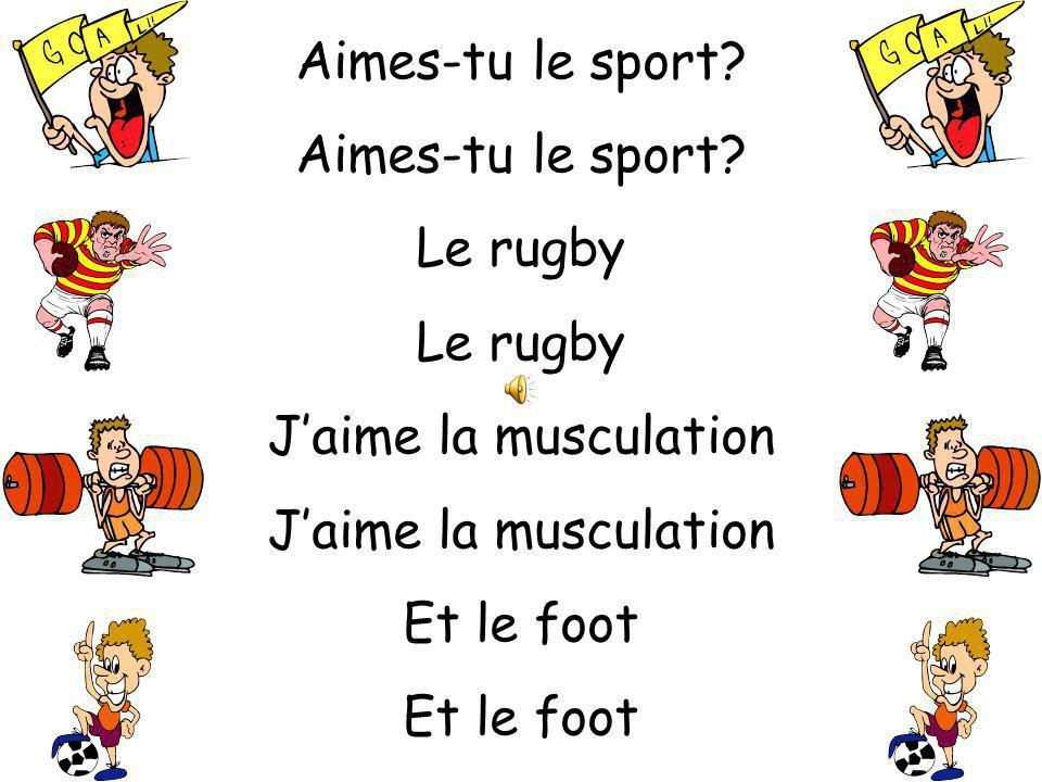 Aimes-tu le sport Le rugby J'aime la musculation Et le foot