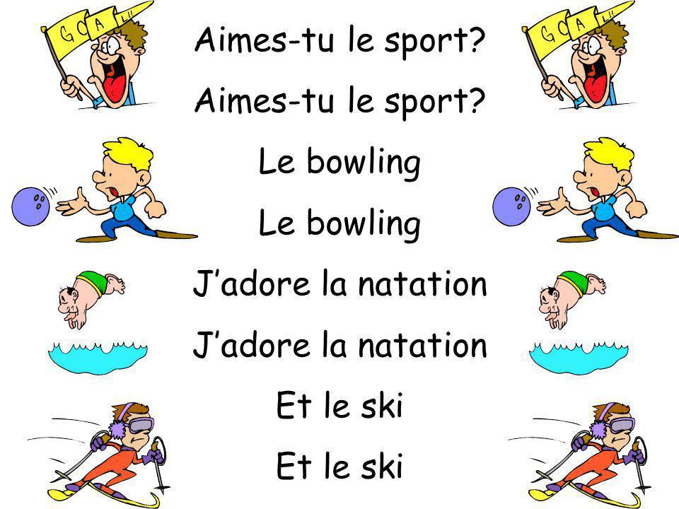 Aimes-tu le sport Le bowling J'adore la natation Et le ski
