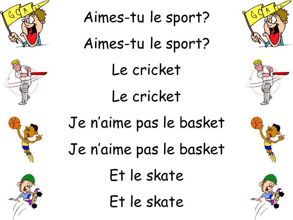 Aimes-tu le sport Le cricket Je n'aime pas le basket Et le skate