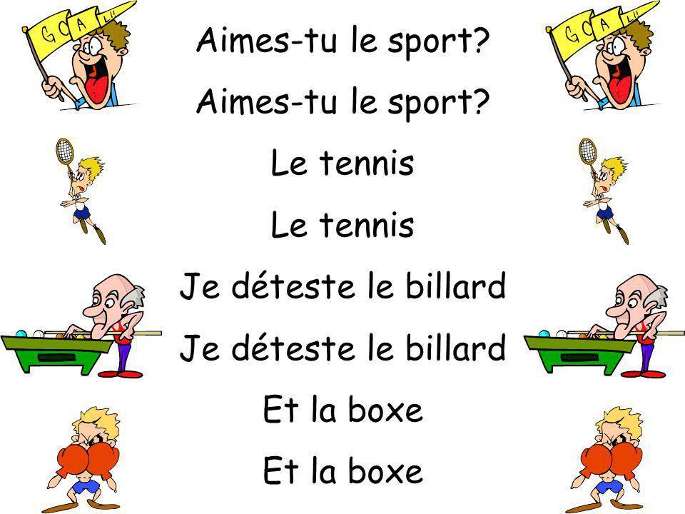 Aimes-tu le sport Le tennis Je déteste le billard Et la boxe