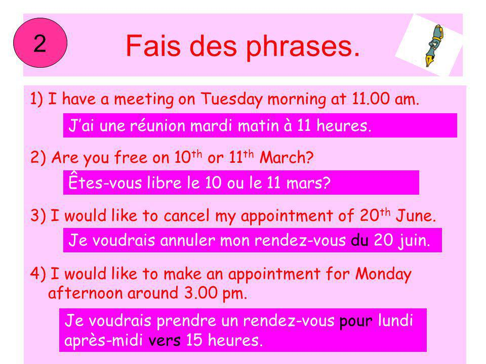 Fais des phrases. 2 I have a meeting on Tuesday morning at 11.00 am.