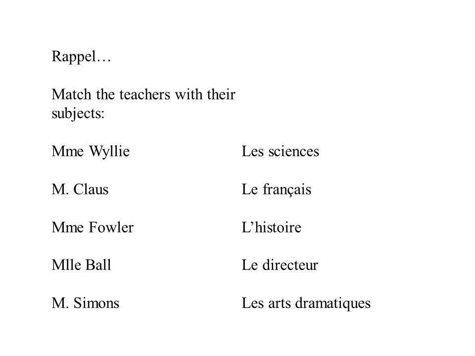 Rappel… Match the teachers with their subjects: Mme Wyllie. Les sciences. M. Claus. Le français.