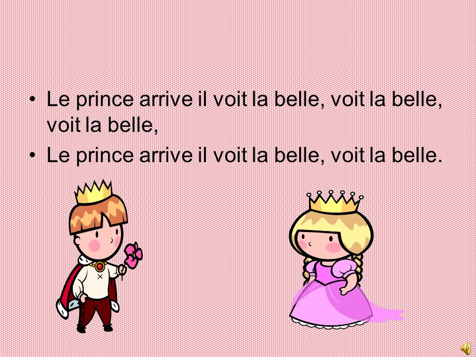 Le prince arrive il voit la belle, voit la belle, voit la belle,