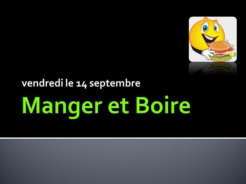 vendredi le 14 septembre Manger et Boire