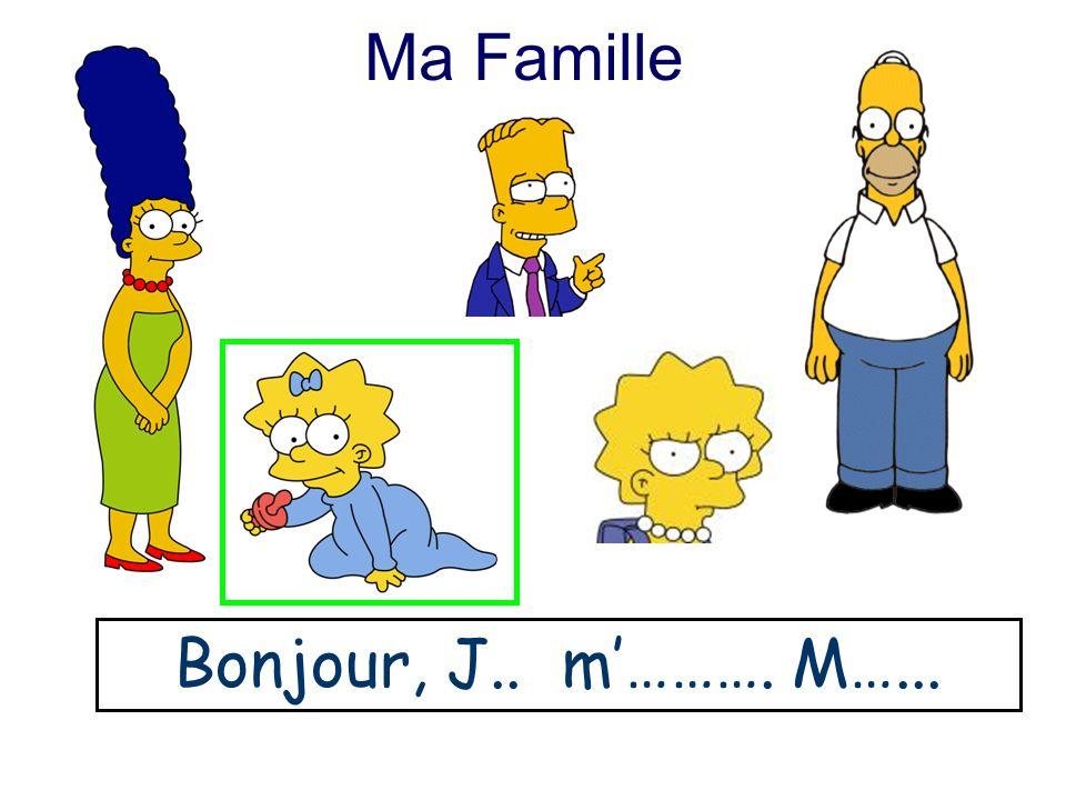 Ma Famille Bonjour, J.. m'………. M…...