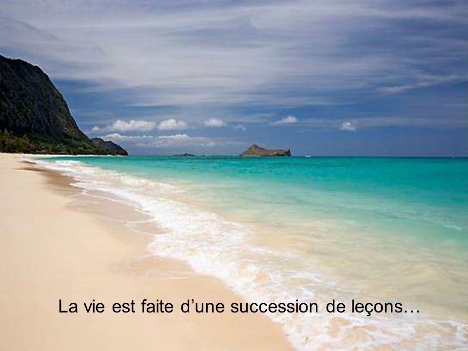 La vie est faite d'une succession de leçons…