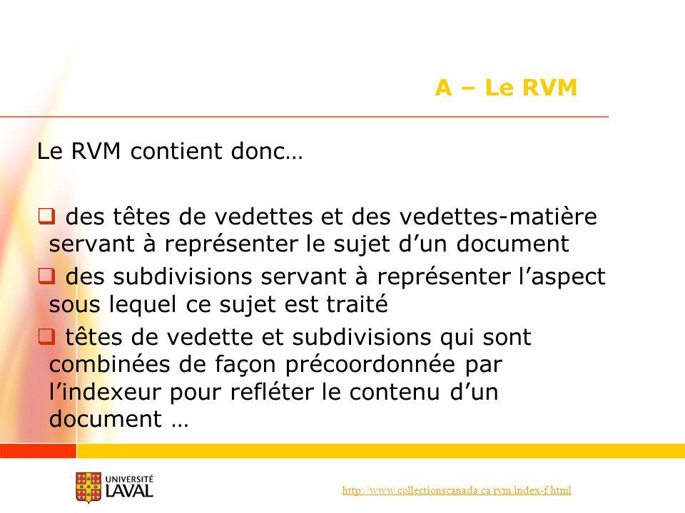 A – Le RVM Le RVM contient donc… des têtes de vedettes et des vedettes-matière servant à représenter le sujet d'un document.
