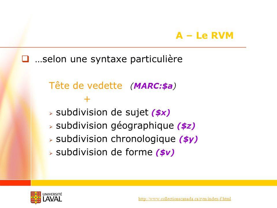 A – Le RVM …selon une syntaxe particulière. Tête de vedette (MARC:$a) + subdivision de sujet ($x)