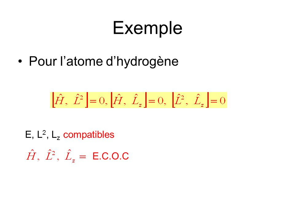 Exemple Pour l'atome d'hydrogène E, L2, Lz compatibles E.C.O.C
