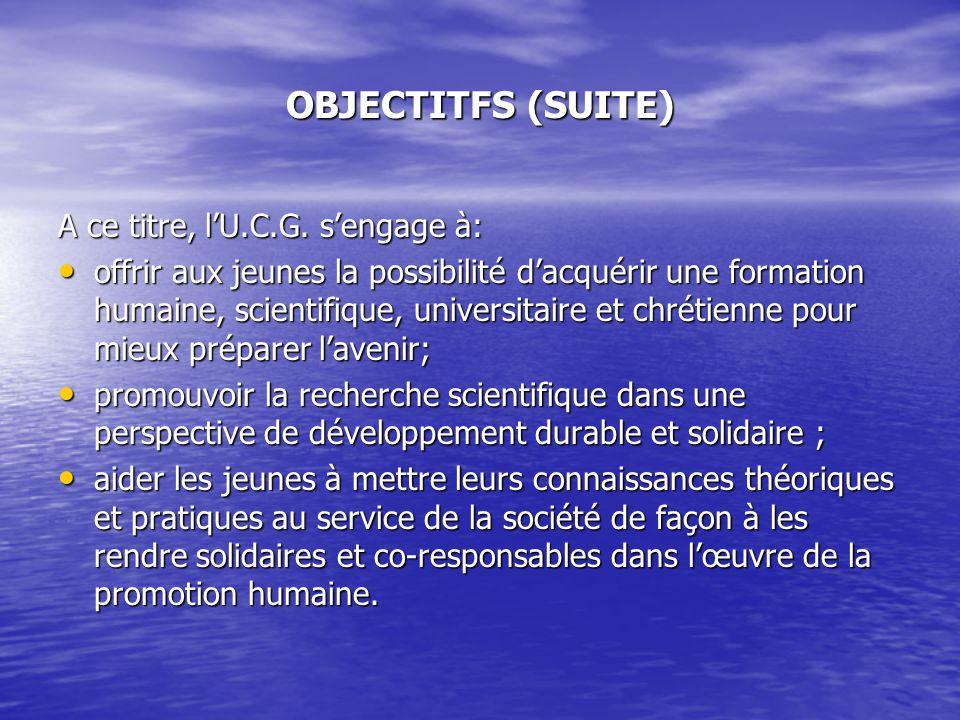 OBJECTITFS (SUITE) A ce titre, l'U.C.G. s'engage à: