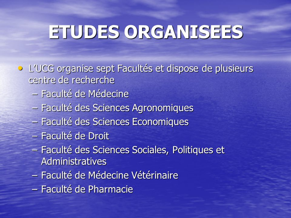 ETUDES ORGANISEES L'UCG organise sept Facultés et dispose de plusieurs centre de recherche. Faculté de Médecine.