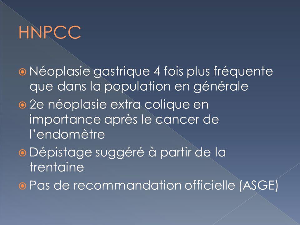HNPCC Néoplasie gastrique 4 fois plus fréquente que dans la population en générale.
