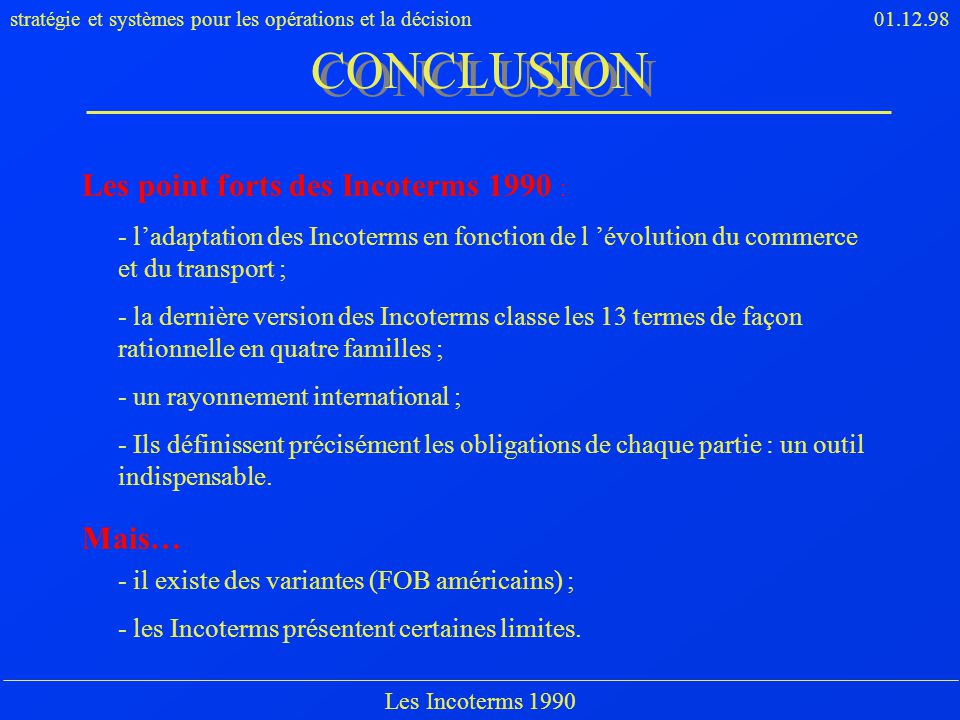 CONCLUSION Les point forts des Incoterms 1990 : Mais…