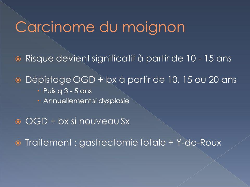 Carcinome du moignon Risque devient significatif à partir de 10 - 15 ans. Dépistage OGD + bx à partir de 10, 15 ou 20 ans.