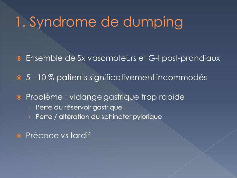 1. Syndrome de dumping Ensemble de Sx vasomoteurs et G-I post-prandiaux. 5 - 10 % patients significativement incommodés.