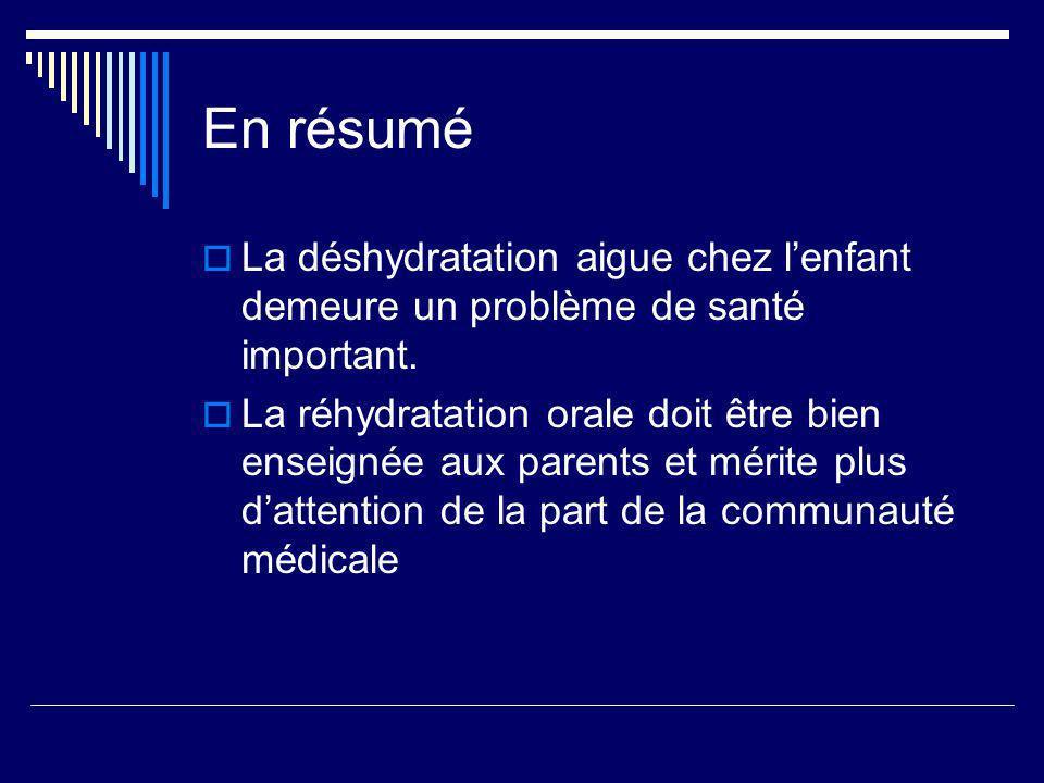En résumé La déshydratation aigue chez l'enfant demeure un problème de santé important.
