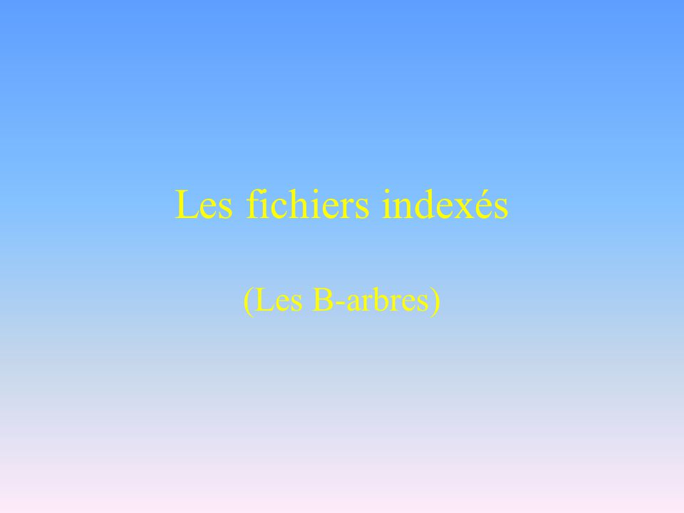Les fichiers indexés (Les B-arbres)