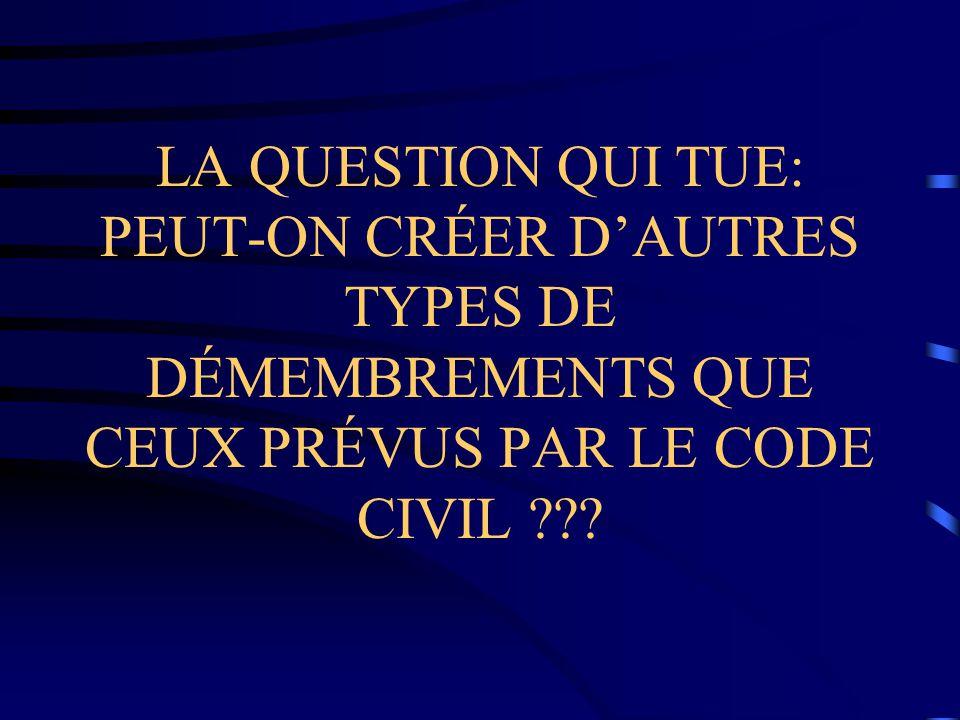 LA QUESTION QUI TUE: PEUT-ON CRÉER D'AUTRES TYPES DE DÉMEMBREMENTS QUE CEUX PRÉVUS PAR LE CODE CIVIL