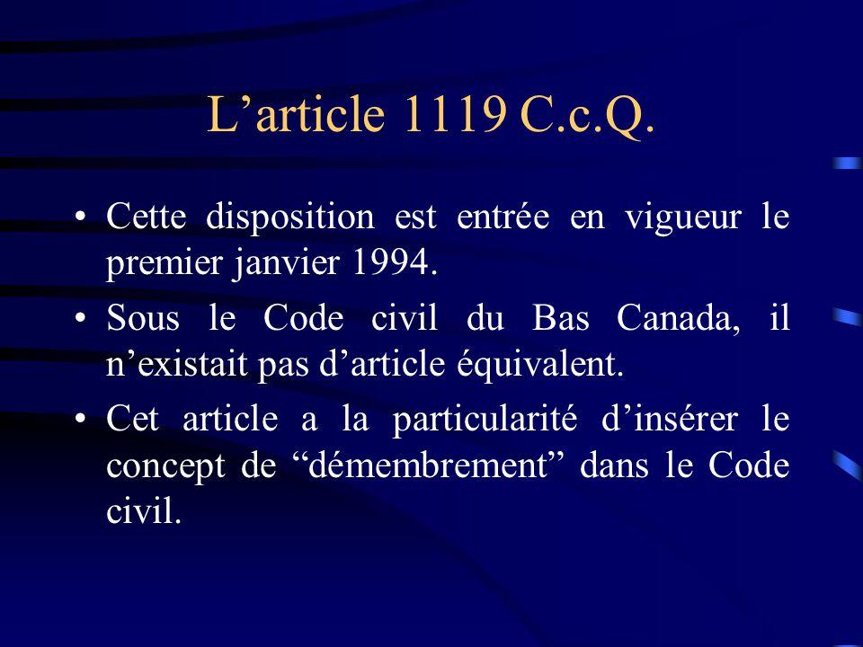 L'article 1119 C.c.Q. Cette disposition est entrée en vigueur le premier janvier 1994.