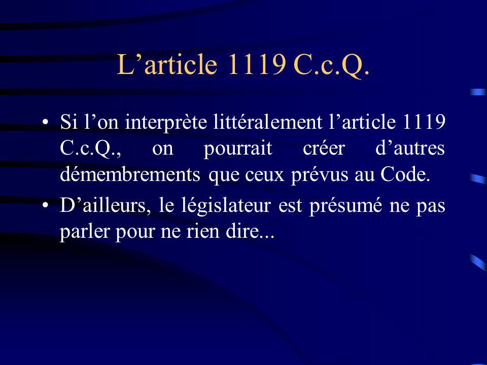 L'article 1119 C.c.Q. Si l'on interprète littéralement l'article 1119 C.c.Q., on pourrait créer d'autres démembrements que ceux prévus au Code.