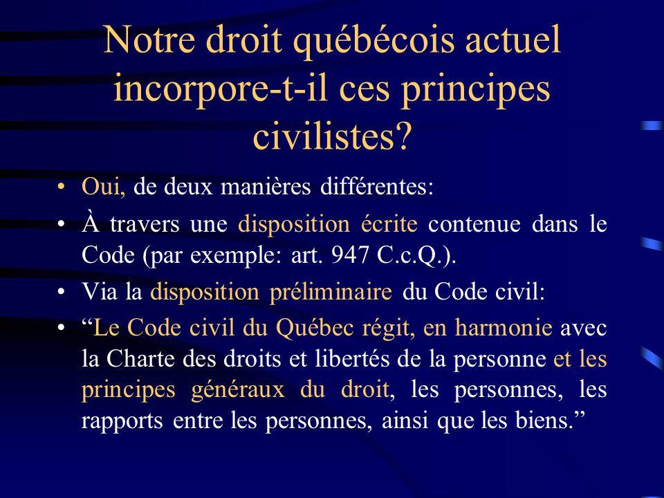 Notre droit québécois actuel incorpore-t-il ces principes civilistes