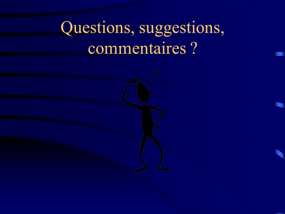 Questions, suggestions, commentaires