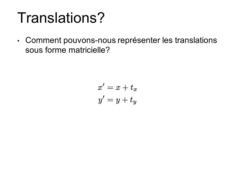 Translations Comment pouvons-nous représenter les translations sous forme matricielle